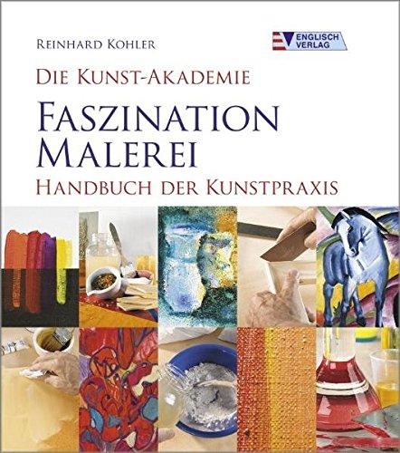 Die Kunst-Akademie. Faszination Malerei: Handbuch der Kunstpraxis