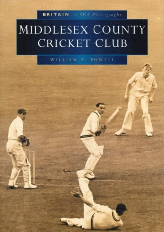 Middlesex County Cricket Club in Old Photographs (Britain in Old Photographs) por William A. Powell