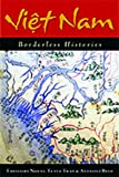 Viet Nam: Borderless Histories (New Perspectives in Southeast Asian Studies)