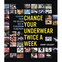 Change Your Underwear Twice a Week: Lessons from the Golden Age of Classroom Filmstrips (Paperback) - Common