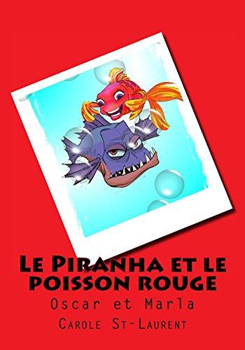 Couverture du livre Piranha et le poisson rouge (le) : Oscar et Marla (gros texte, amour, amitié, drôle, intimidation, histoire courte, poissons, école primaire, histoire humouristique, livres pour enfants, humour)