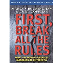 First, Break All the Rules: What the World's Greatest Managers Do Differently (Simon & Schuster business books)