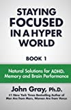Staying Focused In A Hyper World: Book 1; Natural Solutions For ADHD, Memory And Brain Performance: Volume 1