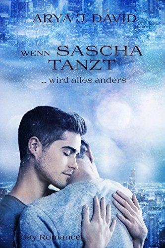 Wenn Sascha tanzt ... wird alles anders: Gay Romance