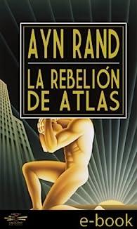 La Rebelión de Atlas par Ayn Rand