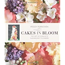 Cakes in Bloom: Exquisite Sugarcraft Flowers for All Occasions by Peggy Porschen (2014-05-22)