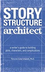 Story Structure Architect: A Writer's Guide to Building Plots, Characters and Complications
