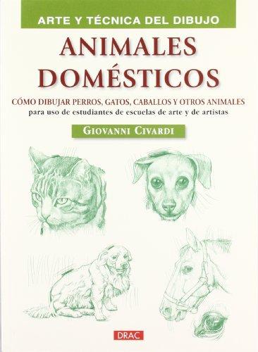 Animales domésticos : cómo dibujar perros, gatos, caballos y otros animales