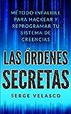 Las Órdenes Secretas: Método infalible para hackear tu sistema de creencias.