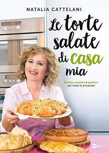 Le torte salate di casa mia: Ricette semplici e gustose per tutte le occasioni (Italian Edition)