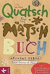 Das Quatsch-Matsch-Buch: Das Aktionsbuch: großstadttauglich und baumhausgeprüft