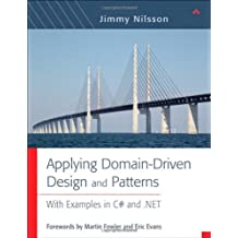 Applying Domain-Driven Design and Patterns: With Examples in C# and .NET: Using .Net