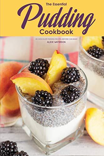 The Essential Pudding Cookbook: 30 Chocolate Pudding Recipes Anyone Can Make (Schokoladen-chia)