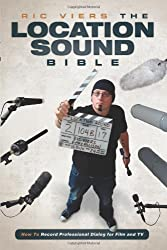 The Location Sound Bible: How to Record Professional Dialog for Film and TV by Ric Viers (2012-09-01)