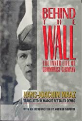 Behind the Wall: The Inner Life of Communist Germany by Hans-Joachim Maaz (1995-01-03)