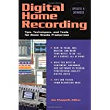 Digital Home Recording - Updated & Expanded: Tips, Techniques and Tools for Home Studio Production