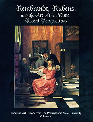Rembrandt, Rubens, and the Art of Their Time: Recent Perspectives (PAPERS IN ART HISTORY FROM THE PENNSYLVANIA STATE UNIVERSITY, Band 11) Pennsylvania Dutch Design