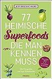 77 heimische Superfoods, die man kennen muss (111...)