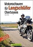 Motorradtouren für Langschläfer Oberbayern: 20 Kurztrips vor der Haustür - Heinz E. Studt
