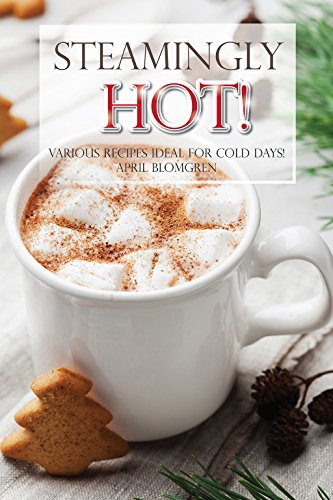 Steamingly Hot: Various Recipes Ideal for Cold Days! (English Edition)