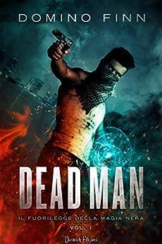 Dead Man (Il Fuorilegge della Magia Nera Vol. 1) di [Finn, Domino]