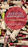 Bassoon Reed Making: A Pedagogic History by Christin Schillinger (2015-12-14)