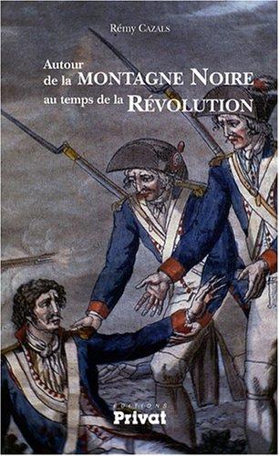 Autour de la Montagne Noire au temps de la Révolution par Rémy Cazals