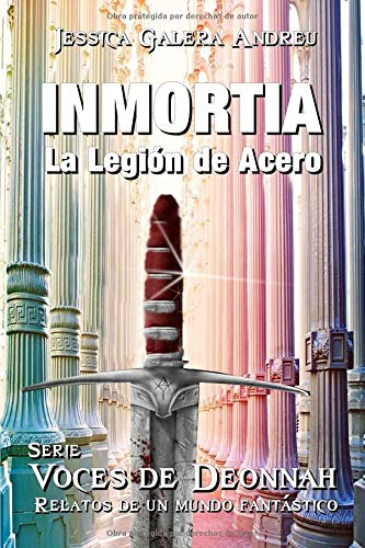 INMORTIA: La Legión de Acero (Voces de Deonnah) por Jessica Galera Andreu