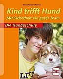 Kind trifft Hund: Mit Sicherheit ein gutes Team (Die Hundeschule)