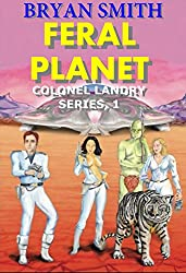 Feral Planet (Colonel Landry Space Adventure Series Book 1)