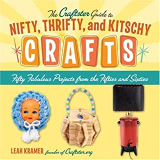 The Craftster Guide to Nifty, Thrifty, and Kitschy Crafts: Fifty Fabulous Projects from the Fifties and Sixties