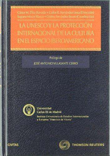 La UNESCO y la protección internacional de la cultura en el espacio Iberoamericano (Monografía)
