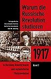 Warum die Russische Revolution studieren / Warum die Russische Revolution studieren: 1917: In Richtung Arbeitermacht und sozialistische Weltrevolution