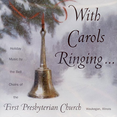 Illinois Bell (With Carols Ringing...: Holiday Music By the Bell Choirs of the First Presbyterian Church, Waukegan, Illinois by First Presbyterian Church Handbell Choirs)