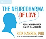 The Neurodharma of Love: Rewire Your Brain for Healthy Relationships by Rick Hanson Ph.D. (2014-09-01)