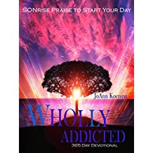 Wholly Addicted: Praise to Start Your Day: 365 Day Devotional (English Edition)