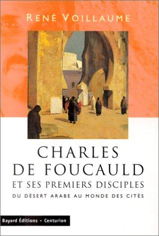 CHARLES DE FOUCAULD ET SES PREMIERS DISCIPLES. Du désert arabe au monde des cités
