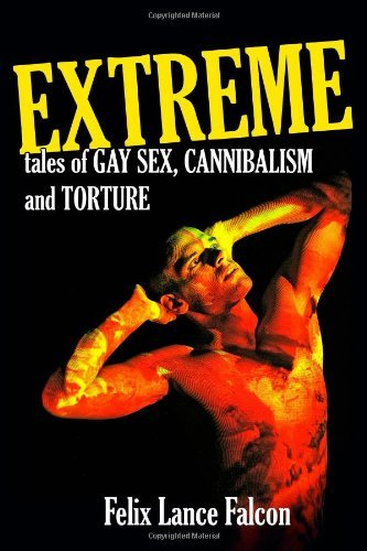 Extreme Tales of Gay Sex, Cannibalism, and Torture: The Erotic Worlds of Felix Lance Falcon by Felix Lance Falcon (12-Oct-2010) Paperback