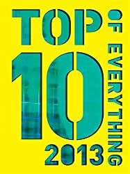 Top 10 of Everything 2013