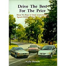 Drive the Best for the Price: How to Buy a Used Automobile, Sport-Utility Vehicle, or Minivan and Save Money