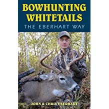 Bowhunting Whitetails the Eberhart Way (English Edition)