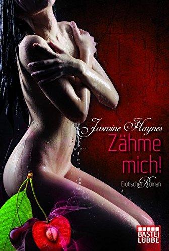 Zähme mich!: Erotischer Roman (Erotik. Bastei Lübbe Taschenbücher)