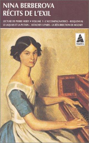 Récits de l'exil, tome 1 : L'Accompagnatrice - Roquenval - Le laquais et la putain - Astachev à Paris - La Résurrection de Mozart par Nina Berberova