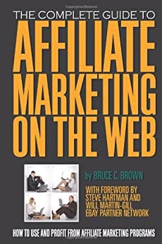 The Complete Guide to Affiliate Marketing on the Web: How to Use and Profit from Affiliate Marketing Programs von [Brown, Bruce C.]