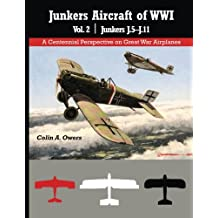 Junkers Aircraft of WWI: Volume 2 Junkers J.5–J.11 (A Centennial Perspective on Great War Airplanes)