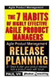 Agile Product Management: The 7 habits of Highly Effective Agile Product Managers & Release Planning: 21 Steps to plan your product releases (scrum, ... development, agile software development)