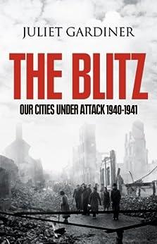 The Blitz: The British Under Attack by [Gardiner, Juliet]