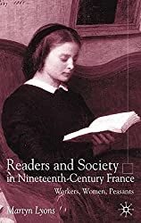 Readers and Society in Nineteenth-Century France: Workers, Women, Peasants