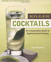 Killer Cocktails: An Intoxicating Guide to Sophisticated Drinking (Hands-Free Step-By-Step Guides)