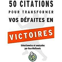 Tennis : 50 citations pour transformer tes défaites en victoires: Le mode d\'emploi des plus grands penseurs de l\'humanité (French Edition)